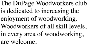 Woodworkers of all skill levels, in every area of woodworking, are welcome.